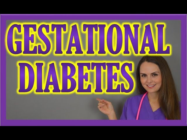 Gestational Diabetes Mellitus (Pregnancy) Nursing Care, Symptoms for Maternity Nursing