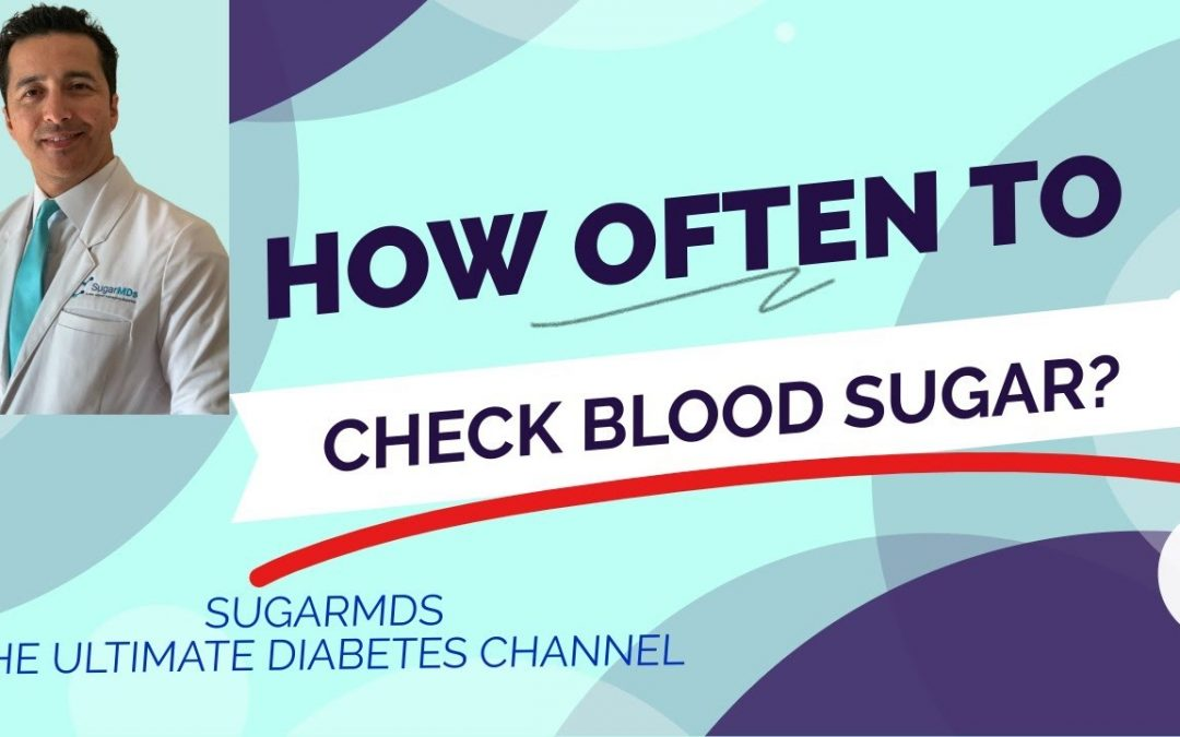 How Often to Check Blood Sugar? Diabetes Specialist Gives Advice. When to Check Blood Sugars.