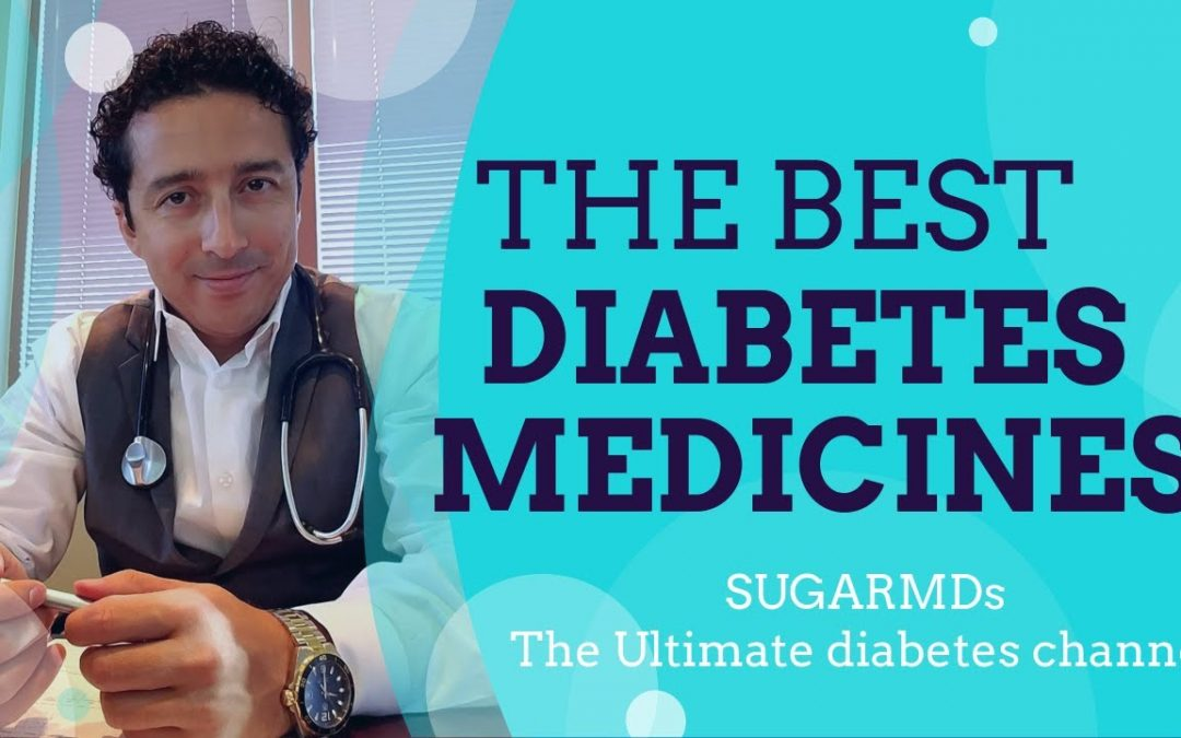 THE BEST DIABETES MEDICINES! DIABETES DOCTOR explains ALL in detail!