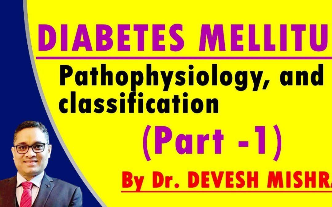 Diabetes mellitus , Pathophysiology, and classification (Part -1)